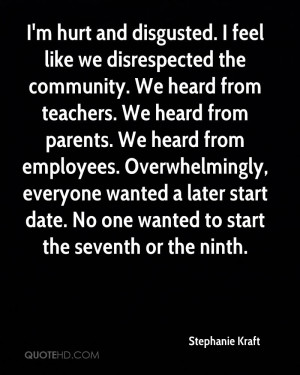 hurt and disgusted. I feel like we disrespected the community. We ...