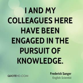Frederick Sanger - I and my colleagues here have been engaged in the ...