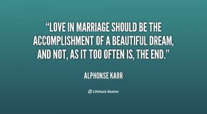 Love in marriage should be the accomplishment of a beautiful dream ...