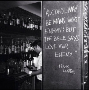 frank Sinatra quote on alcohol and loving your enemy