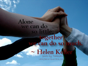Teamwork Quotes - Alone we can do so little; together we can do so ...