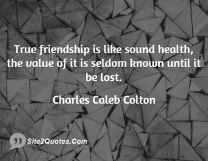 True friendship is like sound health, the value of it is seldom known ...