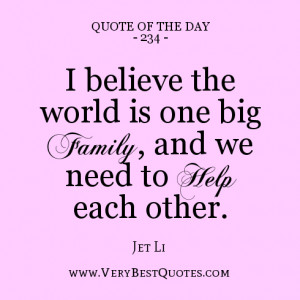 ... is one big family, and we need to help each other, quote of the day