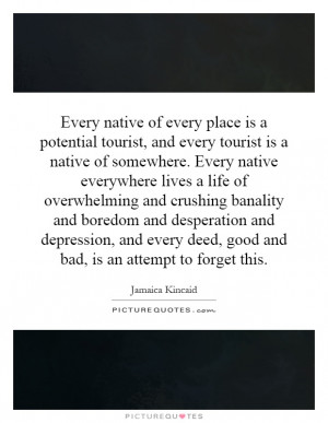 Every native of every place is a potential tourist, and every tourist ...
