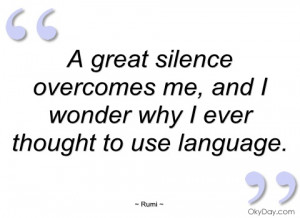 great silence overcomes me rumi