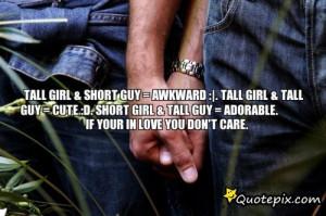 Tall Girl & Short Guy = Awkward :|. Tall Girl & Tall Guy = Cute :D ...