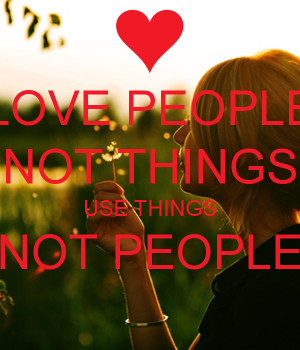 love-people-not-things-use-things-not-people-.png
