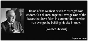Union of the weakest develops strength Not wisdom. Can all men ...