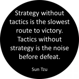 ... Tactics without strategy is the noise before defeat