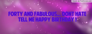 forty and fabulous... dont hatetell me happy birthday ! , Pictures