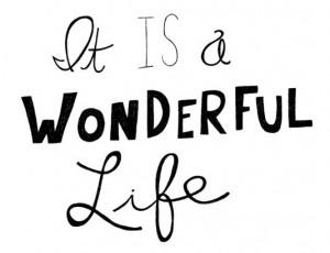 It is a wonderful life