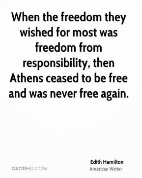 Edith Hamilton - When the freedom they wished for most was freedom ...