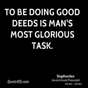 To be doing good deeds is man's most glorious task.