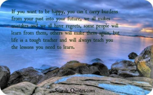 Learn from your past MISTAKES and move on... The journey of life!