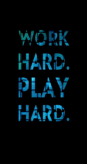 iPhone-5-retina-wallpaper-work-hard-play-hard.JPG