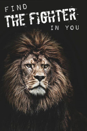 Lion Quote Find the Fighter in you !