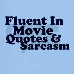 Fluent In Movie Quotes & Sarcasm - Sarcastic Quote