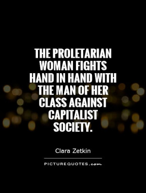 ... with the man of her class against capitalist society Picture Quote #1