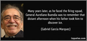 years later, as he faced the firing squad, General Aureliano Buendia ...