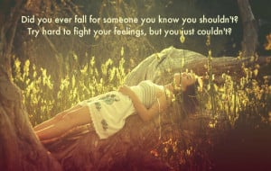 for someone you know you shouldn't try heard to fight your feelings ...