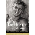 tab hunter confidential the making of a movie star by tab hunter and ...