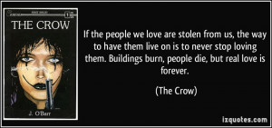 ... them. Buildings burn, people die, but real love is forever. - The Crow