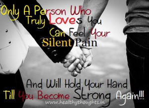 Only a Person who truly loves you Can feel your Silent Pain.And will ...