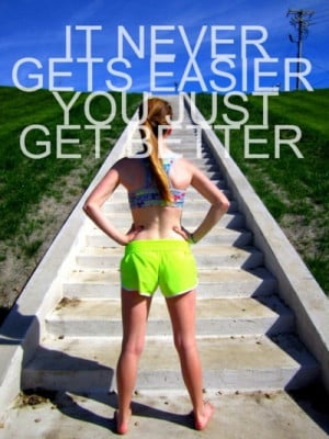 get better quotes it never gets easier you just get better