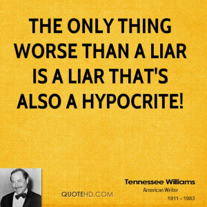 The only thing worse than a liar is a liar that's also a hypocrite!