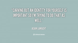 File Name : quote-Adam-Lambert-carving-out-an-identity-for-yourself-is ...