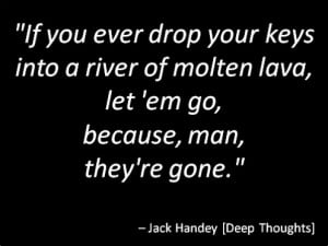 Jack Handey went for zingers like this one: