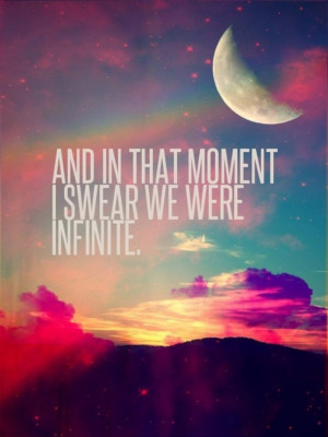 And in that moment, I swear we were infinite…
