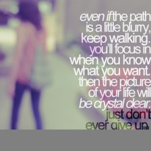little-blurry-keep-walking.-youll-focus-in-when-you-know-what-you-want ...