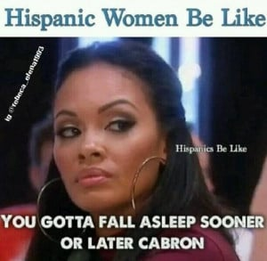 Hispanic women be like ... Hahaha for real!