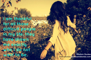 am thankful for all those difficult people in my life who have shown ...