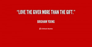 quote-Brigham-Young-love-the-giver-more-than-the-gift-37084.png