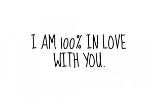 Im So In Love With You Quotes I am 100% in love with you