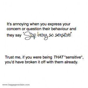 It's annoying when you express your concern or question their ...