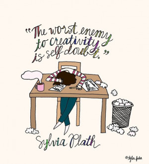 The worst enemy of creativity is self-doubt.