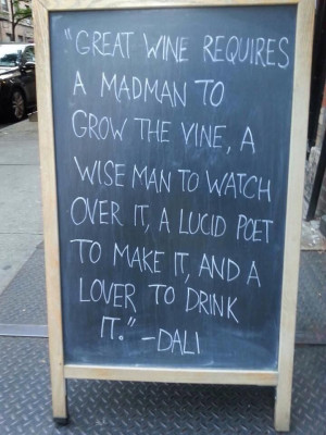 Great wine requires a madman to grow the wine, a wise man to watch ...