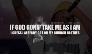 If God Gonn' take me as I am, I guess I already got my church clothes ...