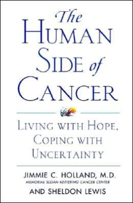 Human Side of Cancer: Living with Hope, Coping with Uncertainty