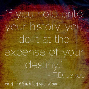 If you hold onto your history...