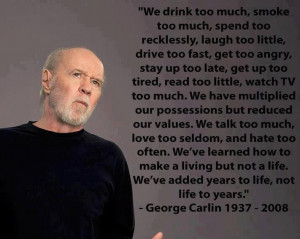 We've added years to life – George Carlin