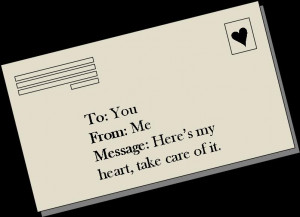 Here's My Heart,Take Care of It ~ Being In Love Quote