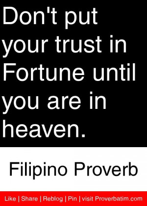 ... Fortune until you are in heaven. - Filipino Proverb #proverbs #quotes