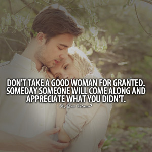 ... .com/picture-quotes/dont-take-a-good-woman-for-granted-p-256.html