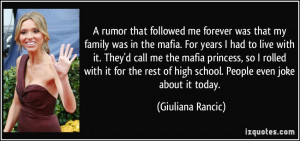 rumor that followed me forever was that my family was in the mafia ...