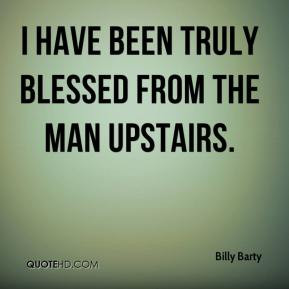 billy-barty-quote-i-have-been-truly-blessed-from-the-man-upstairs.jpg
