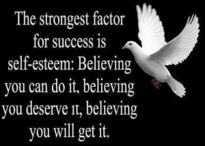 The strongest factor for success is self-esteem;
